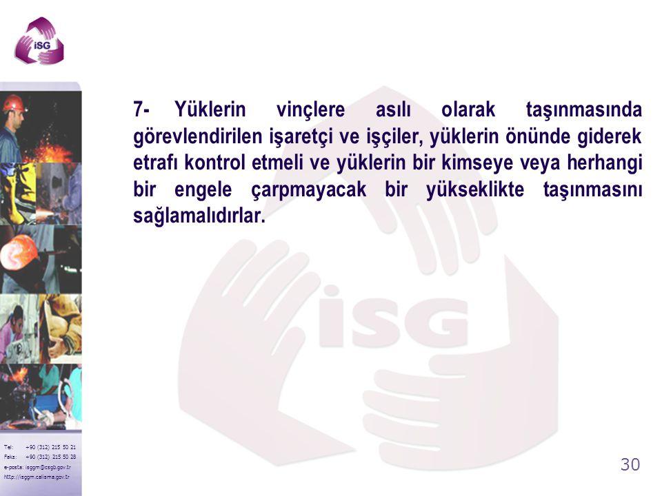 29 Tel: +90 (312) 215 50 21 Faks: +90 (312) 215 50 28 e-posta: isggm@csgb.gov.tr http://isggm.calisma.gov.tr 6-Ray üzerinde çalışan vinçlerde, vincin