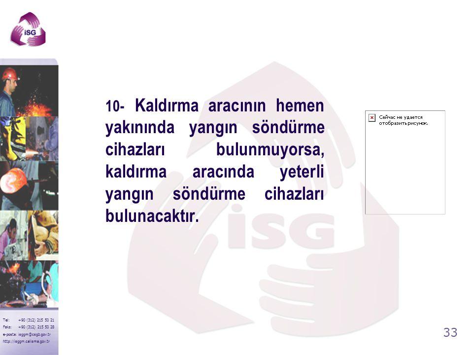 32 Tel: +90 (312) 215 50 21 Faks: +90 (312) 215 50 28 e-posta: isggm@csgb.gov.tr http://isggm.calisma.gov.tr 9-Kaldırma araçları sadece tasarım ve ima