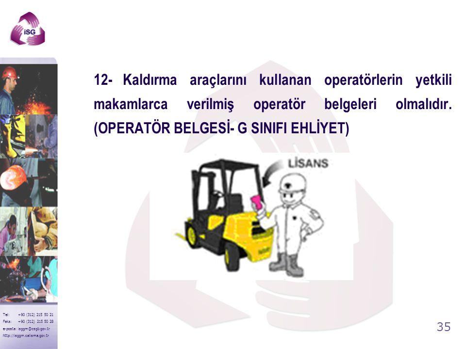 34 Tel: +90 (312) 215 50 21 Faks: +90 (312) 215 50 28 e-posta: isggm@csgb.gov.tr http://isggm.calisma.gov.tr 11- Yüklerin kaldırılması için kullanılan