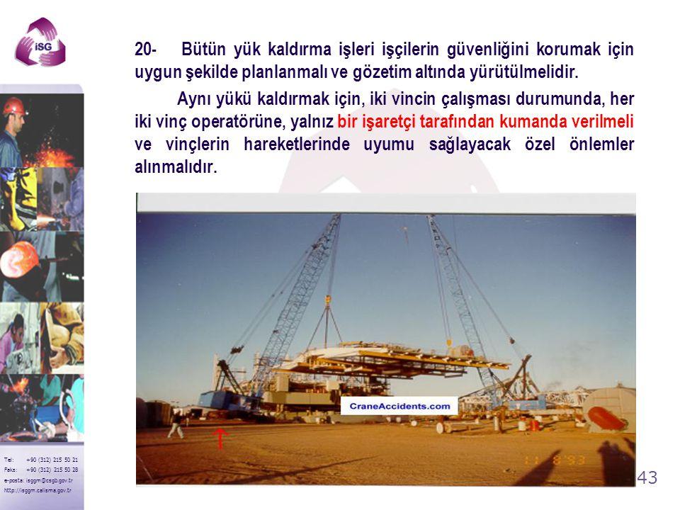 42 Tel: +90 (312) 215 50 21 Faks: +90 (312) 215 50 28 e-posta: isggm@csgb.gov.tr http://isggm.calisma.gov.tr 19- Yükün işçiler tarafından elle bağlanm
