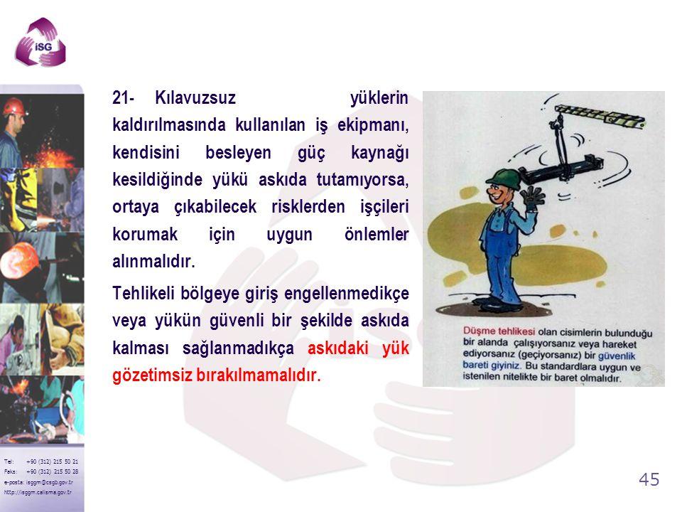 44 Tel: +90 (312) 215 50 21 Faks: +90 (312) 215 50 28 e-posta: isggm@csgb.gov.tr http://isggm.calisma.gov.tr