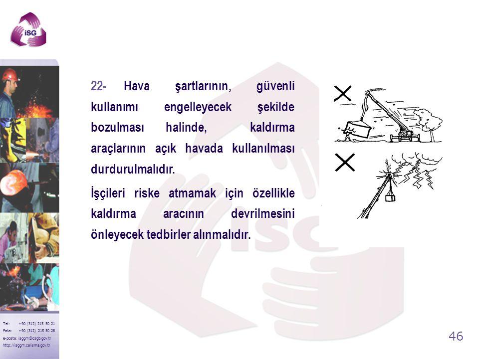 45 Tel: +90 (312) 215 50 21 Faks: +90 (312) 215 50 28 e-posta: isggm@csgb.gov.tr http://isggm.calisma.gov.tr 21-Kılavuzsuz yüklerin kaldırılmasında ku