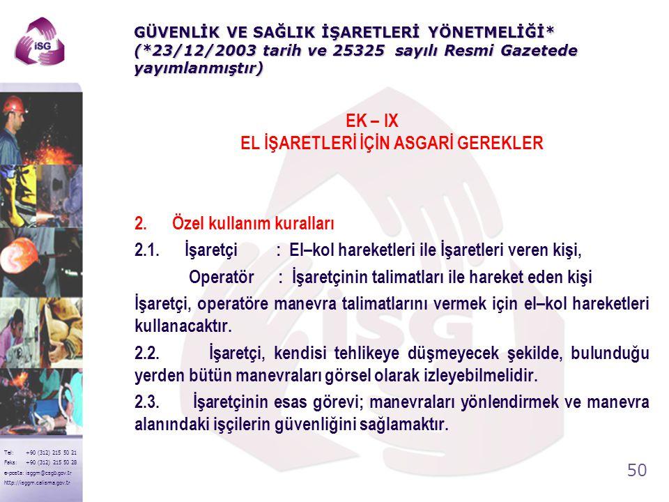 49 Tel: +90 (312) 215 50 21 Faks: +90 (312) 215 50 28 e-posta: isggm@csgb.gov.tr http://isggm.calisma.gov.tr 5-Halat tamburlarının ve millerinin veya