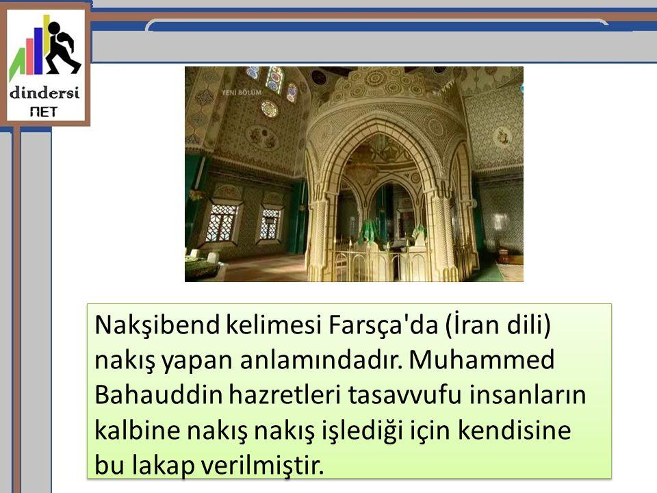 Nakşibend kelimesi Farsça'da (İran dili) nakış yapan anlamındadır. Muhammed Bahauddin hazretleri tasavvufu insanların kalbine nakış nakış işlediği içi