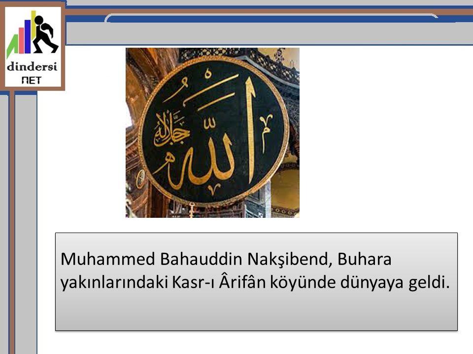 Muhammed Bahauddin Nakşibend, Buhara yakınlarındaki Kasr-ı Ârifân köyünde dünyaya geldi.
