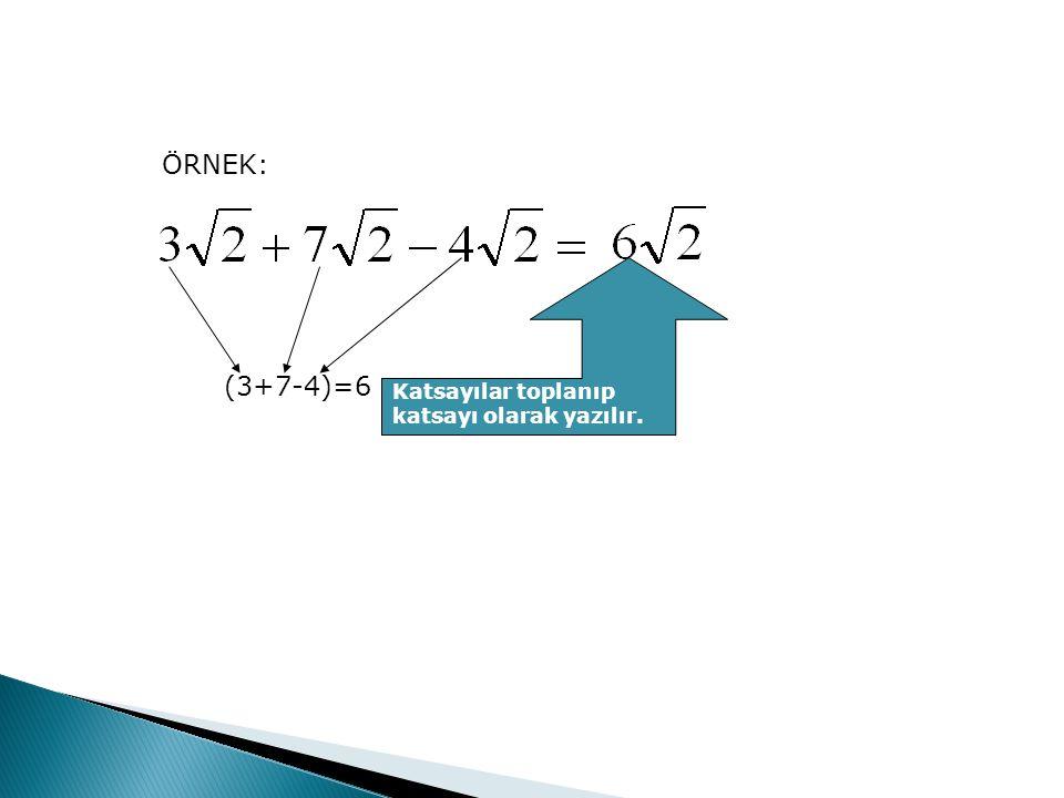 (3+7-4)=6 Katsayılar toplanıp katsayı olarak yazılır.