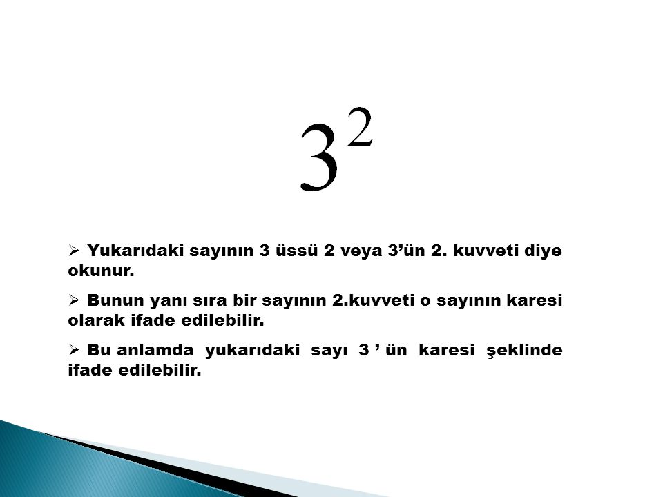 Yukarıdaki sayının 3 üssü 2 veya 3'ün 2.kuvveti diye okunur.