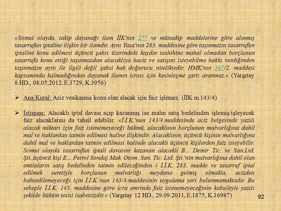 «Somut olayda, takip dayanağı ilam İİK nın 277 ve müteakip maddelerine göre alınmış tasarrufun iptaline ilişkin bir ilamdır.