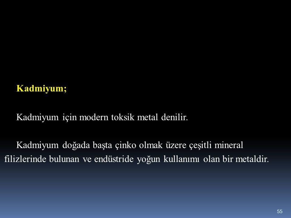 Kadmiyum; Kadmiyum için modern toksik metal denilir. Kadmiyum doğada başta çinko olmak üzere çeşitli mineral filizlerinde bulunan ve endüstride yoğun
