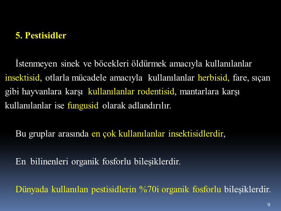 5. Pestisidler İstenmeyen sinek ve böcekleri öldürmek amacıyla kullanılanlar insektisid, otlarla mücadele amacıyla kullanılanlar herbisid, fare, sıçan