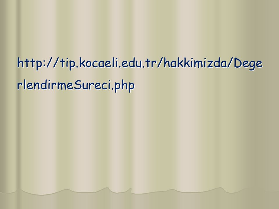 http://tip.kocaeli.edu.tr/hakkimizda/Dege rlendirmeSureci.php