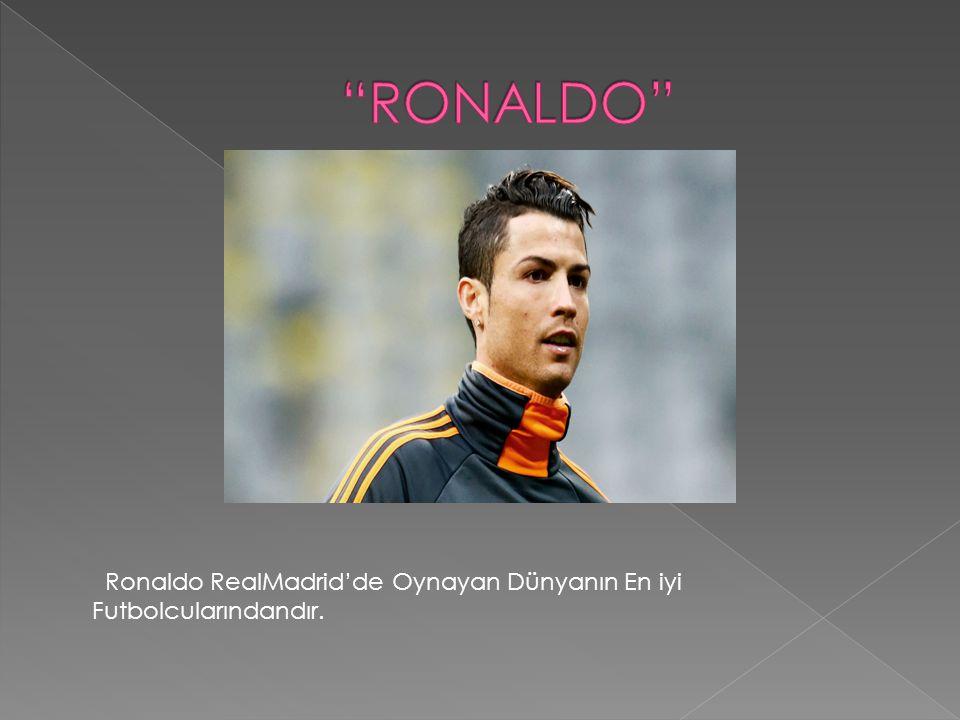 Ronaldo RealMadrid'de Oynayan Dünyanın En iyi Futbolcularındandır.