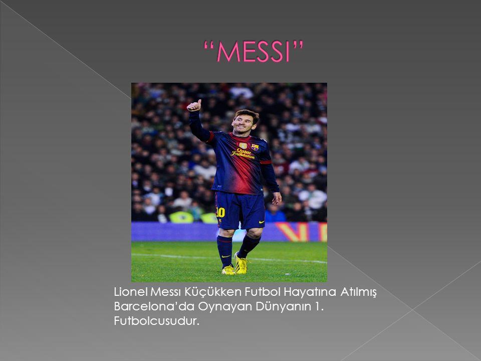 Lionel Messı Küçükken Futbol Hayatına Atılmış Barcelona'da Oynayan Dünyanın 1. Futbolcusudur.