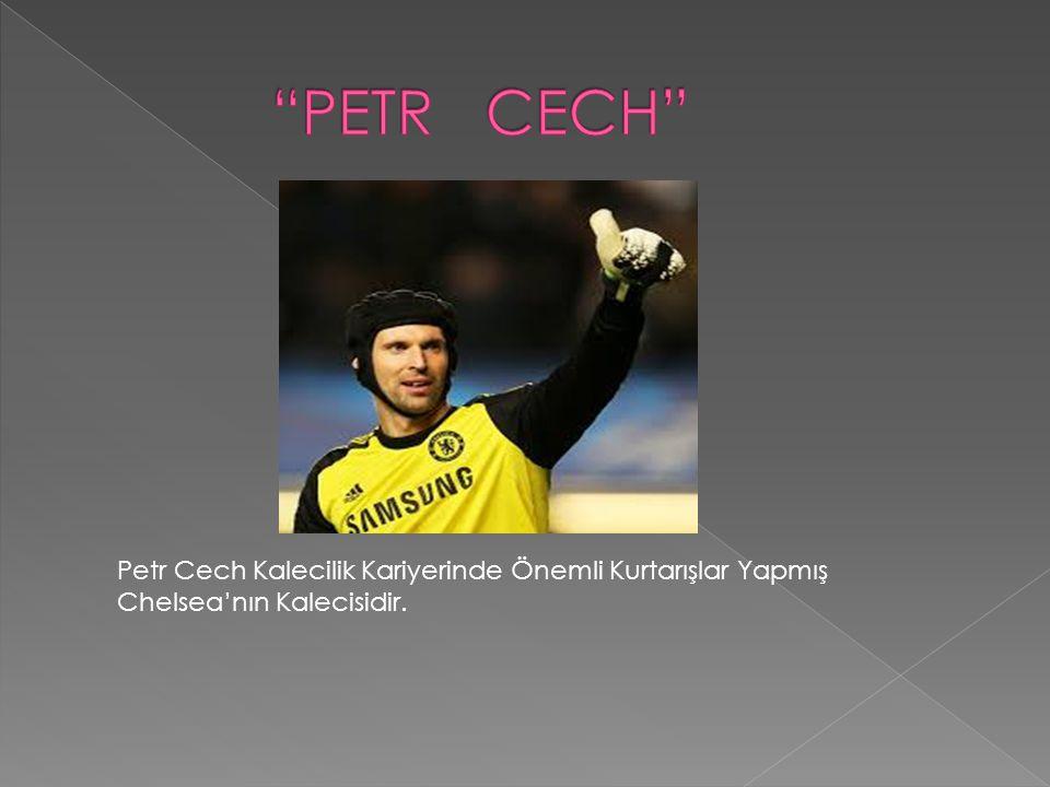 Petr Cech Kalecilik Kariyerinde Önemli Kurtarışlar Yapmış Chelsea'nın Kalecisidir.