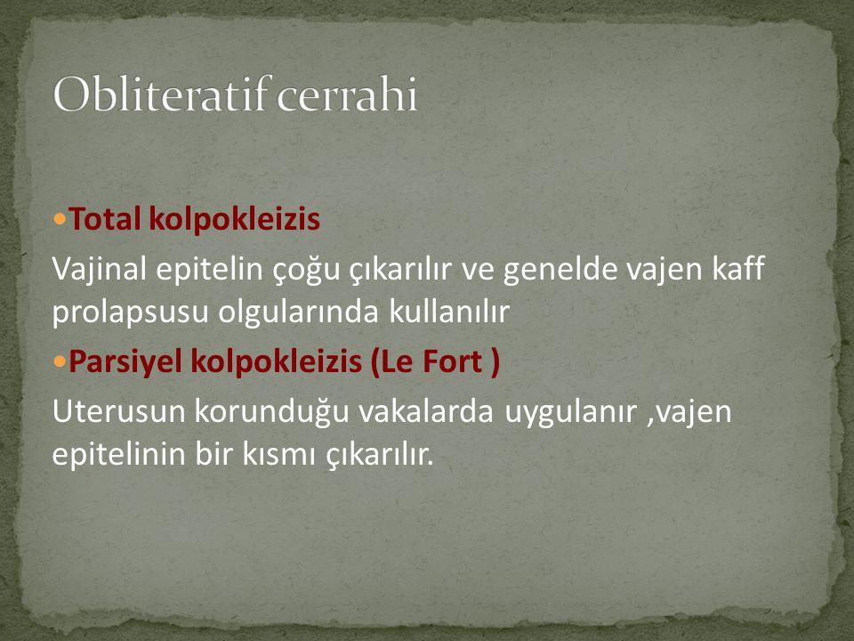 Total kolpokleizis Vajinal epitelin çoğu çıkarılır ve genelde vajen kaff prolapsusu olgularında kullanılır Parsiyel kolpokleizis (Le Fort ) Uterusun k