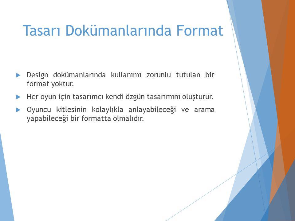 Tasarı Dokümanlarında Format  Design dokümanlarında kullanımı zorunlu tutulan bir format yoktur.