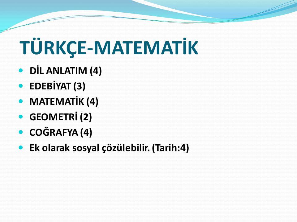 TÜRKÇE-MATEMATİK DİL ANLATIM (4) EDEBİYAT (3) MATEMATİK (4) GEOMETRİ (2) COĞRAFYA (4) Ek olarak sosyal çözülebilir.