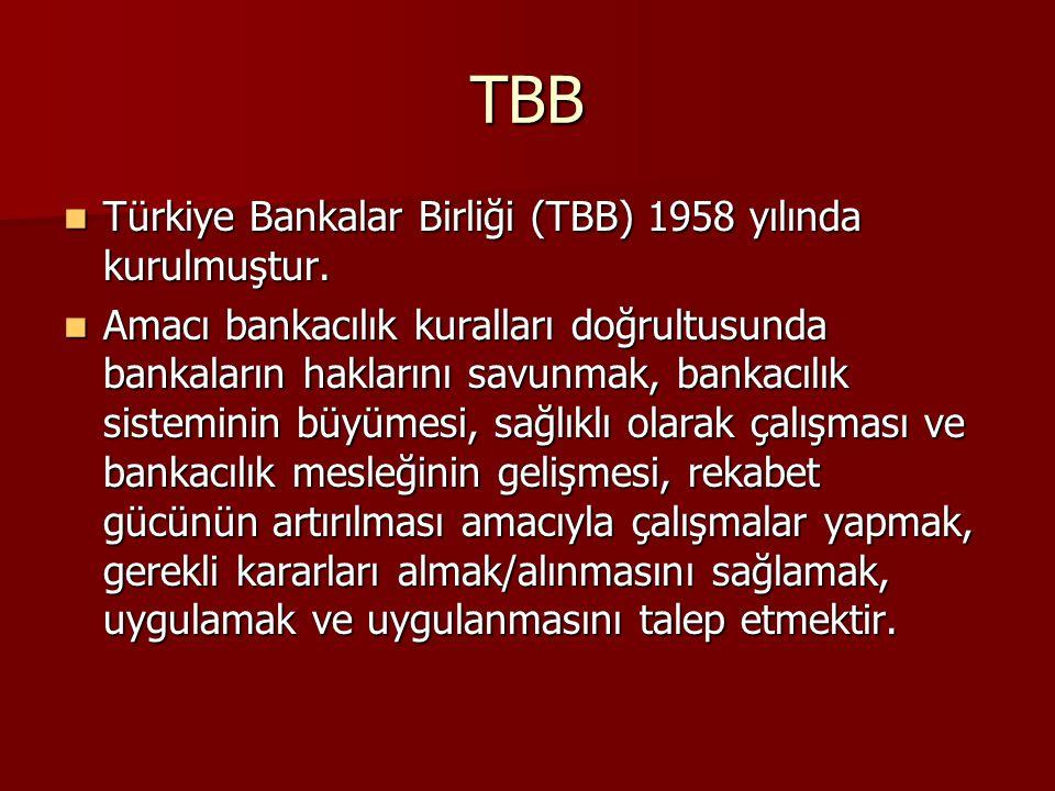 TBB Türkiye Bankalar Birliği (TBB) 1958 yılında kurulmuştur. Türkiye Bankalar Birliği (TBB) 1958 yılında kurulmuştur. Amacı bankacılık kuralları doğru