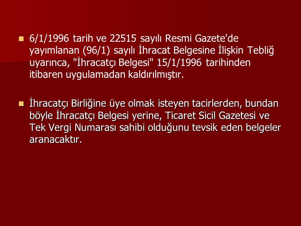 6/1/1996 tarih ve 22515 sayılı Resmi Gazete'de yayımlanan (96/1) sayılı İhracat Belgesine İlişkin Tebliğ uyarınca,