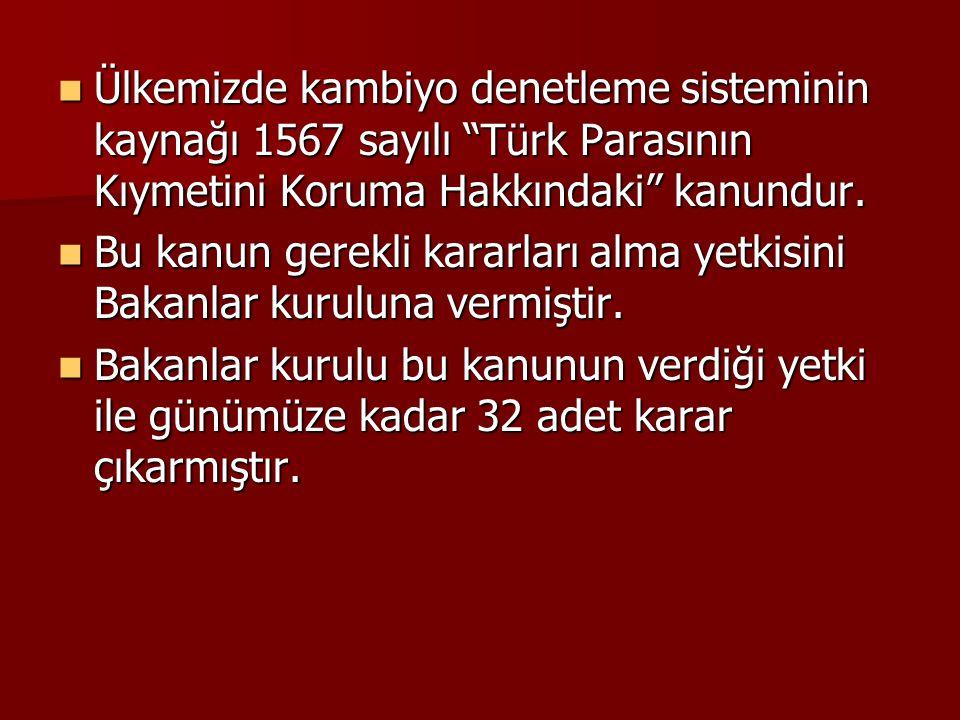 """Ülkemizde kambiyo denetleme sisteminin kaynağı 1567 sayılı """"Türk Parasının Kıymetini Koruma Hakkındaki"""" kanundur. Ülkemizde kambiyo denetleme sistemin"""