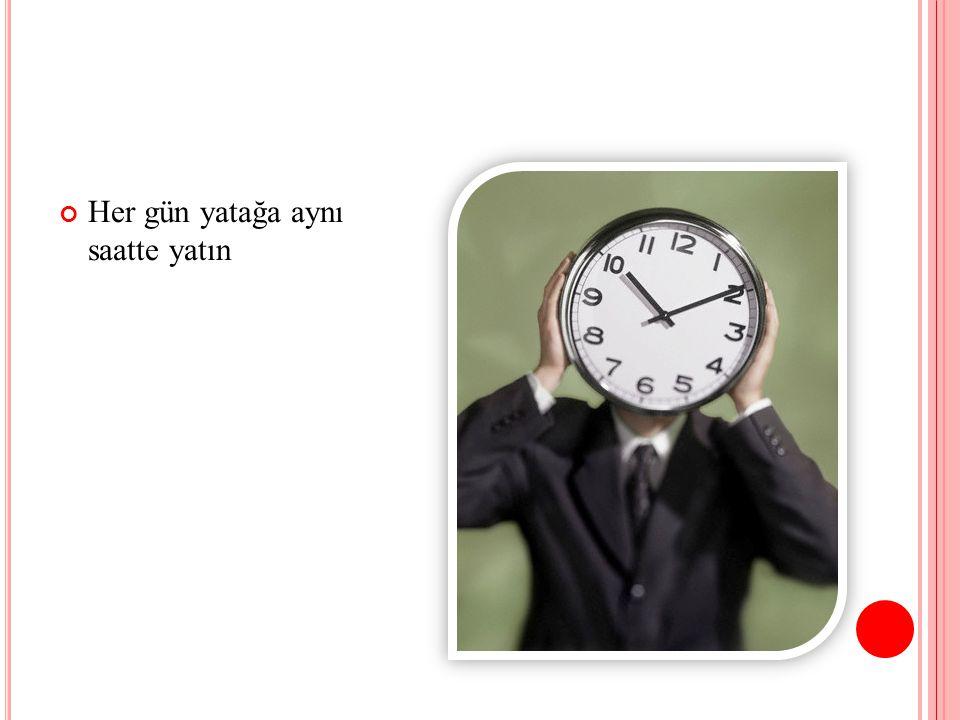 Her gün yatağa aynı saatte yatın