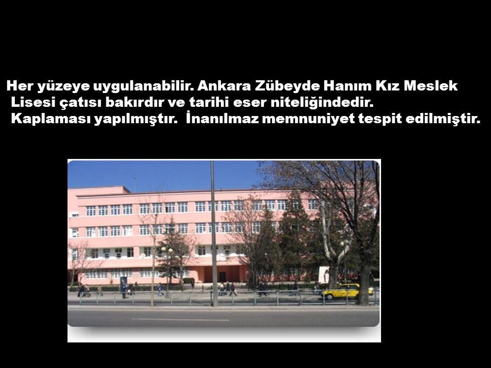 Her yüzeye uygulanabilir. Ankara Zübeyde Hanım Kız Meslek Lisesi çatısı bakırdır ve tarihi eser niteliğindedir. Kaplaması yapılmıştır. İnanılmaz memnu