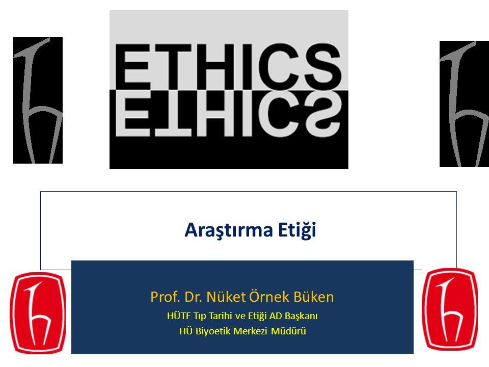 Araştırma Etiği Prof. Dr. Nüket Örnek Büken HÜTF Tıp Tarihi ve Etiği AD Başkanı HÜ Biyoetik Merkezi Müdürü