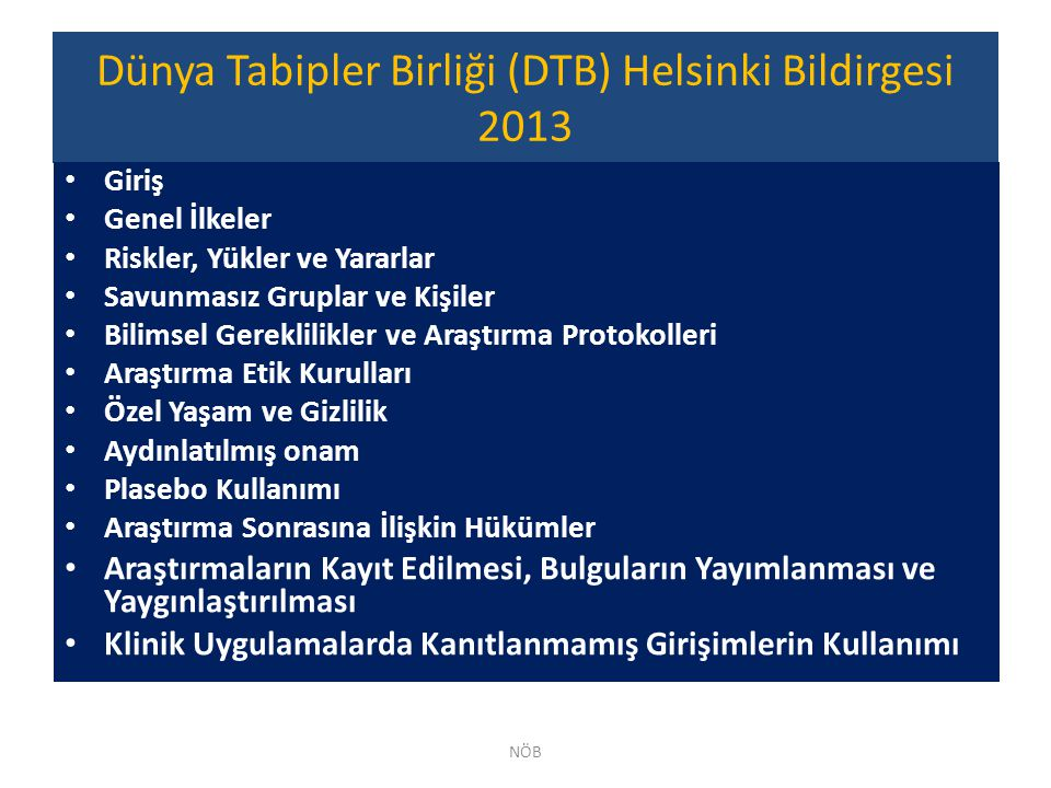 Dünya Tabipler Birliği (DTB) Helsinki Bildirgesi 2013 Giriş Genel İlkeler Riskler, Yükler ve Yararlar Savunmasız Gruplar ve Kişiler Bilimsel Gereklili