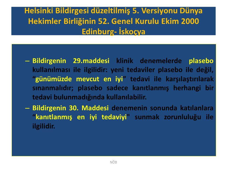 Helsinki Bildirgesi düzeltilmiş 5. Versiyonu Dünya Hekimler Birliğinin 52. Genel Kurulu Ekim 2000 Edinburg- İskoçya – Bildirgenin 29.maddesi klinik de
