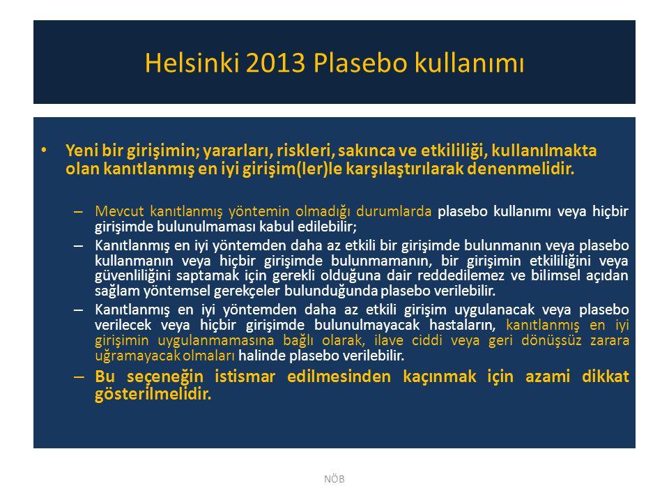 Helsinki 2013 Plasebo kullanımı Yeni bir girişimin; yararları, riskleri, sakınca ve etkililiği, kullanılmakta olan kanıtlanmış en iyi girişim(ler)le k