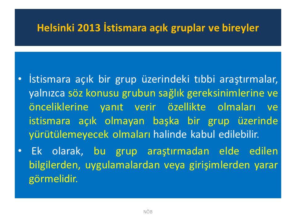Helsinki 2013 İstismara açık gruplar ve bireyler İstismara açık bir grup üzerindeki tıbbi araştırmalar, yalnızca söz konusu grubun sağlık gereksinimle