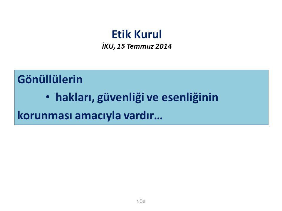 Etik Kurul İKU, 15 Temmuz 2014 NÖB Gönüllülerin hakları, güvenliği ve esenliğinin korunması amacıyla vardır…