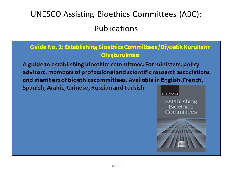 UNESCO Assisting Bioethics Committees (ABC): Publications Guide No. 1: Establishing Bioethics Committees /Biyoetik Kurulların Oluşturulması A guide to