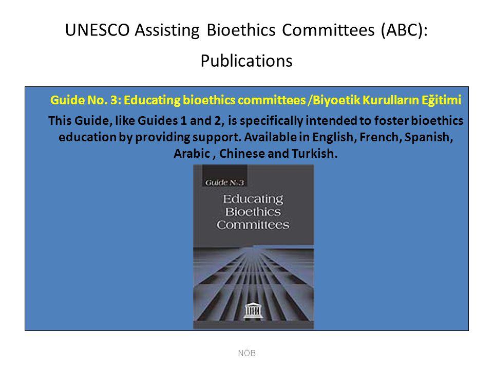 UNESCO Assisting Bioethics Committees (ABC): Publications Guide No. 3: Educating bioethics committees /Biyoetik Kurulların Eğitimi This Guide, like Gu