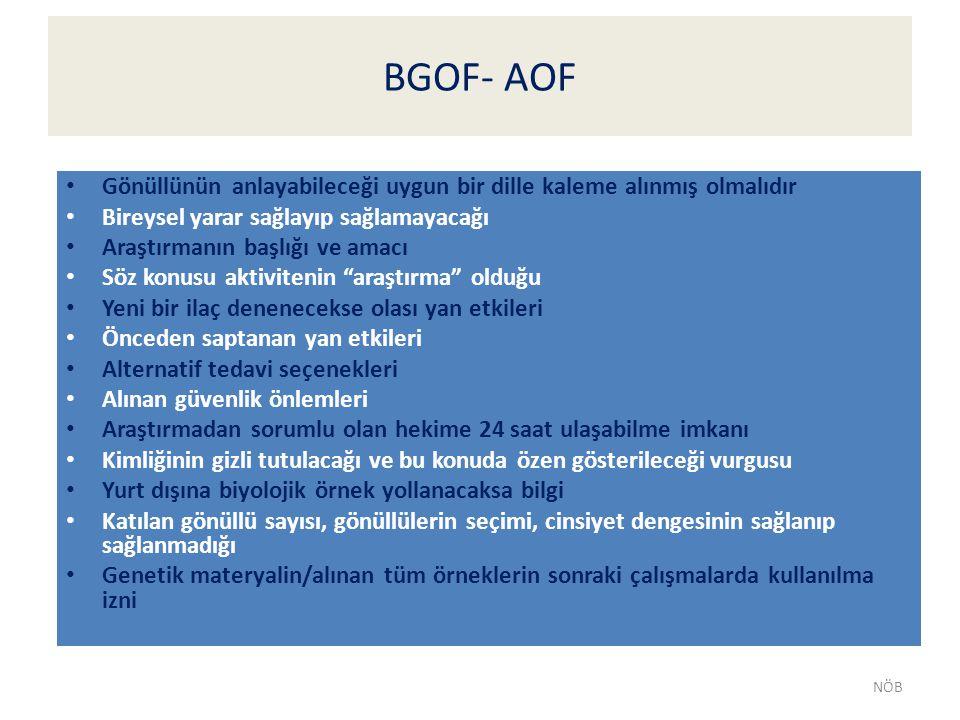 BGOF- AOF Gönüllünün anlayabileceği uygun bir dille kaleme alınmış olmalıdır Bireysel yarar sağlayıp sağlamayacağı Araştırmanın başlığı ve amacı Söz k