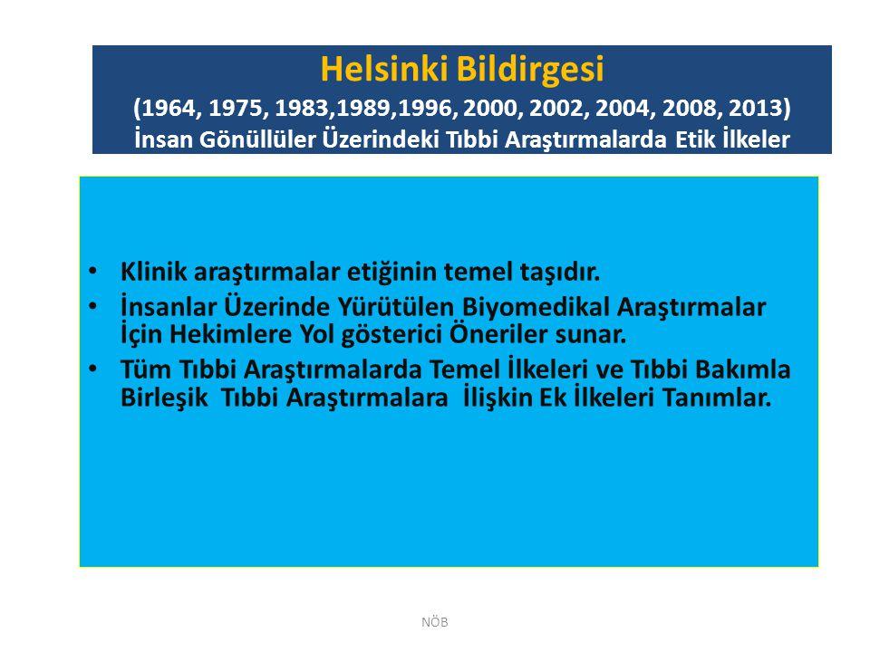 Helsinki Bildirgesi (1964, 1975, 1983,1989,1996, 2000, 2002, 2004, 2008, 2013) İnsan Gönüllüler Üzerindeki Tıbbi Araştırmalarda Etik İlkeler Klinik ar
