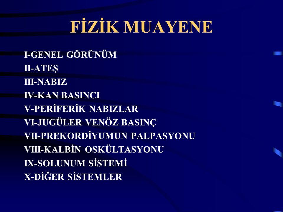 FİZİK MUAYENE I-GENEL GÖRÜNÜM II-ATEŞ III-NABIZ IV-KAN BASINCI V-PERİFERİK NABIZLAR VI-JUGÜLER VENÖZ BASINÇ VII-PREKORDİYUMUN PALPASYONU VIII-KALBİN O
