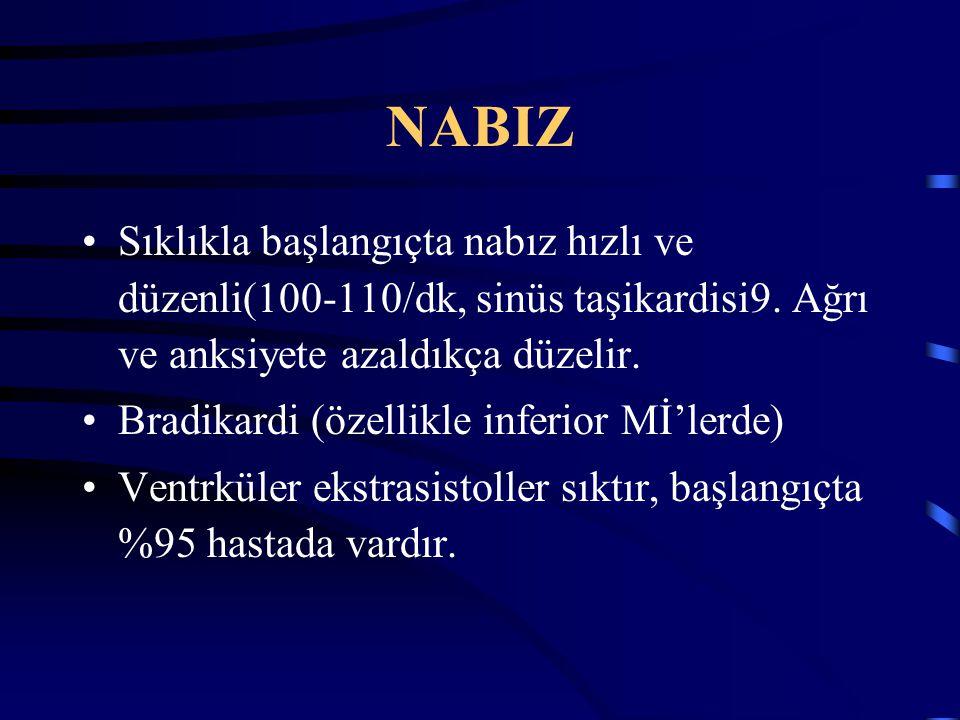 NABIZ Sıklıkla başlangıçta nabız hızlı ve düzenli(100-110/dk, sinüs taşikardisi9. Ağrı ve anksiyete azaldıkça düzelir. Bradikardi (özellikle inferior