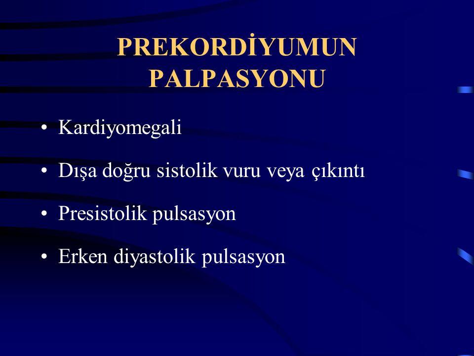 PREKORDİYUMUN PALPASYONU Kardiyomegali Dışa doğru sistolik vuru veya çıkıntı Presistolik pulsasyon Erken diyastolik pulsasyon