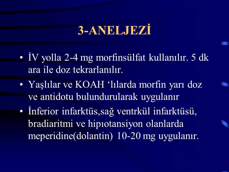3-ANELJEZİ İV yolla 2-4 mg morfinsülfat kullanılır. 5 dk ara ile doz tekrarlanılır. Yaşlılar ve KOAH 'lılarda morfin yarı doz ve antidotu bulundurular