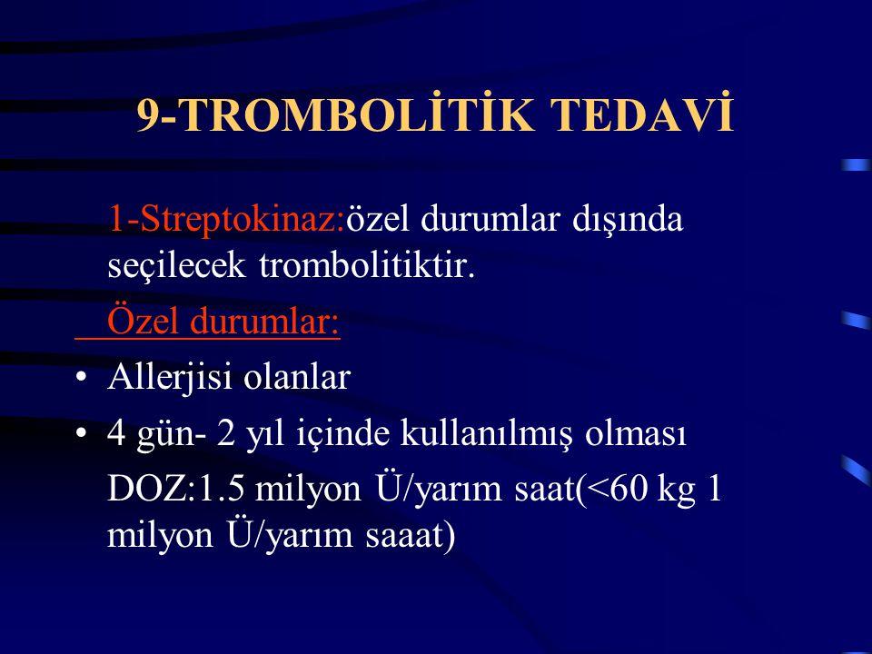 9-TROMBOLİTİK TEDAVİ 1-Streptokinaz:özel durumlar dışında seçilecek trombolitiktir. Özel durumlar: Allerjisi olanlar 4 gün- 2 yıl içinde kullanılmış o
