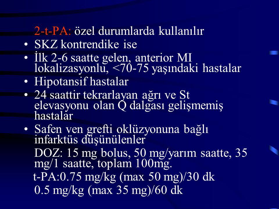 2-t-PA: özel durumlarda kullanılır SKZ kontrendike ise İlk 2-6 saatte gelen, anterior MI lokalizasyonlu, <70-75 yaşındaki hastalar Hipotansif hastalar