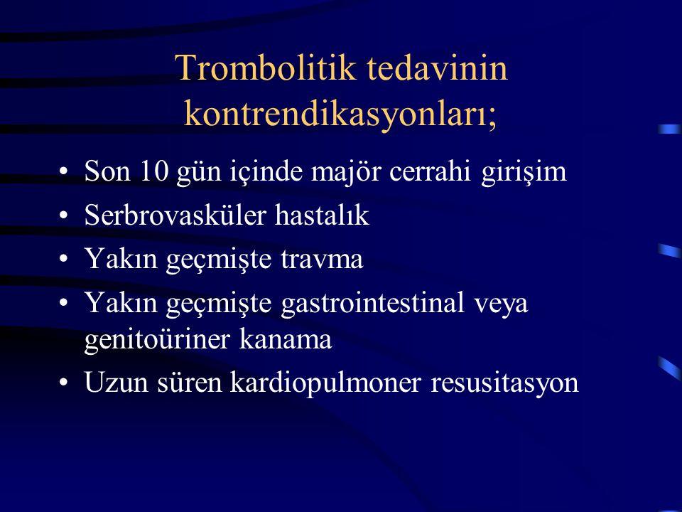 Trombolitik tedavinin kontrendikasyonları; Son 10 gün içinde majör cerrahi girişim Serbrovasküler hastalık Yakın geçmişte travma Yakın geçmişte gastro