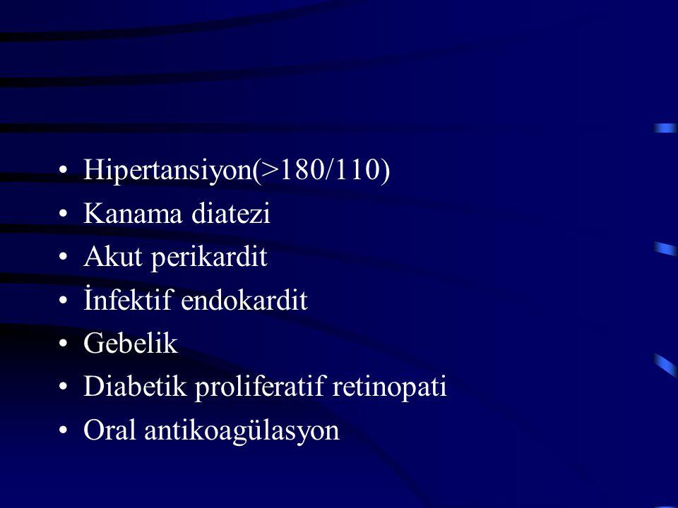 Hipertansiyon(>180/110) Kanama diatezi Akut perikardit İnfektif endokardit Gebelik Diabetik proliferatif retinopati Oral antikoagülasyon