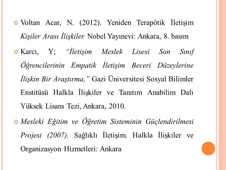KAYNAKÇA Pekşen, Y. (t.y.). Sosyal antropoloji/İletişim. Ondokuz Mayıs Üniversitesi-Uzaktan Eğitim Merkezi Gürüz, D. ve Temel Eğinli, A. (2010). İleti