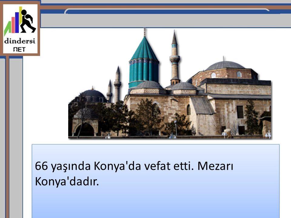 66 yaşında Konya'da vefat etti. Mezarı Konya'dadır.