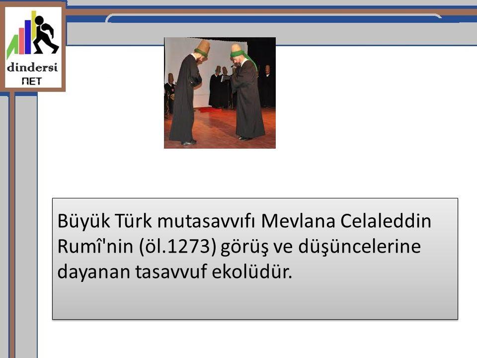 Büyük Türk mutasavvıfı Mevlana Celaleddin Rumî'nin (öl.1273) görüş ve düşüncelerine dayanan tasavvuf ekolüdür.