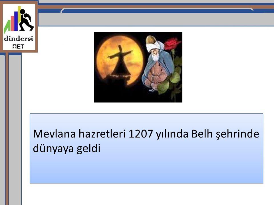 Mevlana hazretleri 1207 yılında Belh şehrinde dünyaya geldi