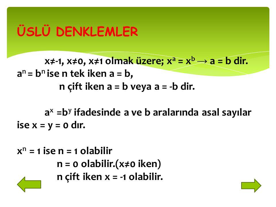 ÜSLÜ DENKLEMLER x≠-1, x≠0, x≠1 olmak üzere; x a = x b → a = b dir.