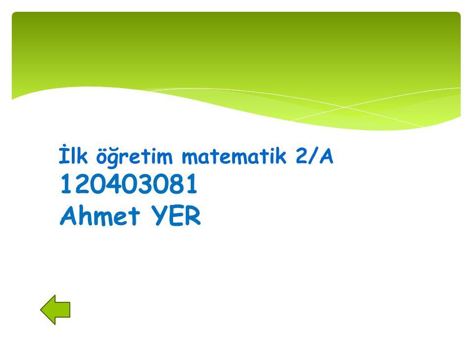 İlk öğretim matematik 2/A 120403081 Ahmet YER